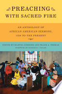 Preaching with Sacred Fire  An Anthology of African American Sermons  1750 to the Present