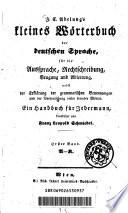 J  C  Adelung s kleines W  rterbuch der deutschen Sprache  f  r die Aussprache  Rechtschreibung  Beugung und Ableitung