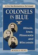 Colonels in Blue  Illinois  Iowa  Minnesota and Wisconsin