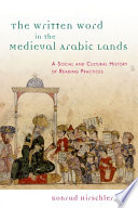 Written Word In The Medieval Arabic Lands A Social And Cultural History Of Reading Practices