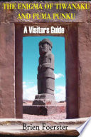 The Enigma Of Tiwanaku And Puma Punku  A Visitor s Guide