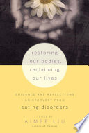 Restoring Our Bodies, Reclaiming Our Lives : you may have been led to believe, most...