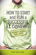 How to Start and Run a Successful I  T  Company Without Losing Your Shirt