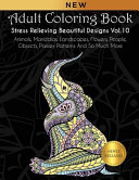 Adult Coloring Book: Stress Relieving Beautiful Designs (Vol. 10): Animals, Mandalas, Landscapes, Flowers, People, Objects, Paisley Pattern : of intricacy keeping you excited and engaged for...