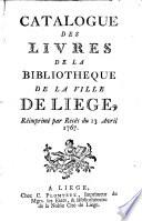 Catalogue des livres de la biblioth  que de la ville de Liege  r  imprim   par rec  s du 13 avril 1767