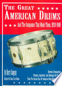 The Great American Drums and the Companies that Made Them  1920 1969