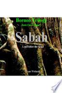 Borneo Trilogy Volume 1  Sabah