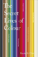 The Secret Lives Of Colour : every colour has a story,...