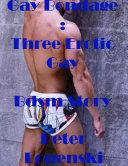 Gay Bondage: Three Erotic Gay Bdsm Story