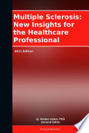 Multiple Sclerosis New Insights For The Healthcare Professional 2011 Edition book