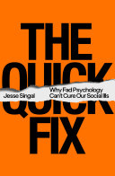 The Quick Fix: Why Fad Psychology Can't Cure Our Social Ills