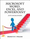 Microsoft Word  Excel  and PowerPoint  Just for Beginners