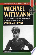 Michael Wittmann and the Waffen SS Tiger Commanders of the Leibstandarte in World War II