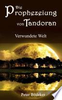 Die Prophezeiung von Tandoran - Verwundete Welt