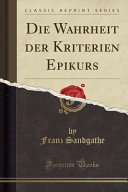 Die Wahrheit der Kriterien Epikurs (Classic Reprint)