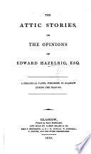 The Attic stories  or  The opinions of Edward Hazelrig  ed  by E  Hazelrig and D  Wingate