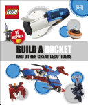 Build a Rocket and Other Great LEGO Ideas Book