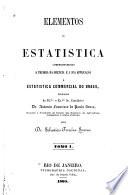 Elementos de estatistica comprehendendo a theoria da sciencia e a sua applica    o    estatistica commercial do Brasil