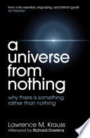 A Universe From Nothing : provocative, revelatory answers to the biggest...