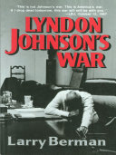 Lyndon Johnson s War  The Road to Stalemate in Vietnam