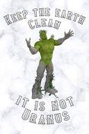 Keep the Earth Clean It Is Not Uranus Book PDF