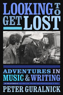 Looking to Get Lost: Adventures in Music and Writing