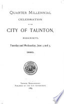 Quarter Millinnial Celebration of the City of Taunton, Massachusetts, Tuesday and Wednesdaym, June 4 and 5, 1889