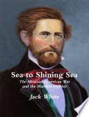Sea to Shining Sea  The Mexican American War and the Manifest Destiny