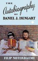 The Autobiography of Daniel J  Isengart