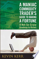 A Maniac Commodity Trader s Guide To Making A Fortune