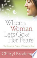 When a Woman Lets Go of Her Fears And Downright Crippling Even As