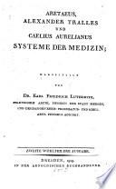 Aretaeus, Alexander Tralles u. Caelius Aurelianus Systeme der Medizin