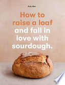 How to raise a loaf and fall in love with sourdough Book PDF