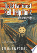 The Get Over Yourself Self Help Book and Other Essays