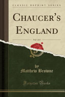 Chaucer's England, Vol. 1 of 2 (Classic Reprint)