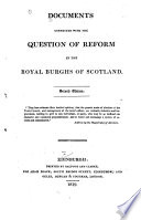 Documents Connected with the Question of Reform in the Royal Burghs of Scotland