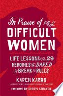 In Praise of Difficult Women