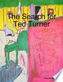 The Search For Ted Turner : (ted) turner. it describes the...
