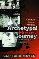 The Archetypal Hero s Journey in Teaching and Learning