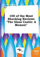 100 Of The Most Shocking Reviews The Glass Castle