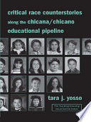 Critical Race Counterstories along the Chicana Chicano Educational Pipeline