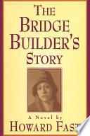 The Bridge Builder s Story  A Novel