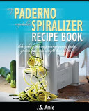 My Paderno Vegetable Spiralizer Recipe Book