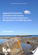 Regional Environmental Governance and Avenues for the Ecosystem Approach to management in the Baltic Sea Area
