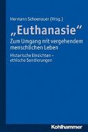 """""""Euthanasie"""" - zum Umgang mit vergehendem menschlichen Leben"""