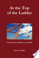 At the Top of the Ladder  A Collection of Quotes to Lead By