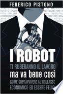 I robot ti ruberanno il lavoro  ma va bene cos