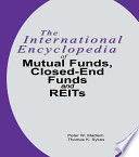 The International Encyclopedia of Mutual Funds  Closed End Funds  and REITs