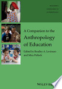 A Companion To The Anthropology Of Education : and state-of-the-art overview of the field,...