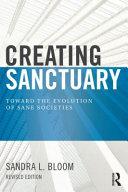 Creating sanctuary - toward the evolution of sane societies / Sandra L. Bloom. New York, Routledge/Taylor & Francis Group, 2013.